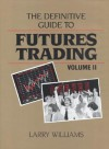 The Definitive Guide to Futures Trading (Volume II) - Larry R. Williams