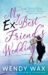 My Ex-Best Friend's Wedding - Wendy Wax