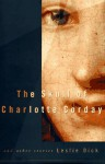 The Skull of Charlotte Corday and other stories - Leslie Dick