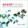 Scent Therapy: Health and Wellbeing Through Fragrance - Raje Airey