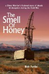 The Smell of Honey: A Silent Warrior's Fictional Story of Deceit and Deception During the Cold War - Bob Furlin