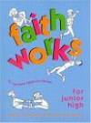 Faith Works for Junior High: Scripture- And Tradition-Based Sessions for Faith Formation - Lisa-Marie Calderone-Stewart