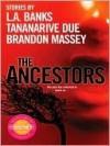 The Ancestors - Brandon Massey, Tananarive Due, L.A. Banks