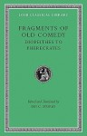 Fragments of Old Comedy, Volume II: Diopeithes to Pherecrates (Loeb Classical Library) - Ian C. Storey