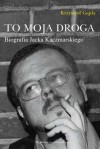 To moja droga. Biografia Jacka Kaczmarskiego - Krzysztof Gajda