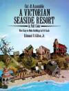 Cut & Assemble A Victorian Seaside Resort in Full Color Nine Easy-to-Make Buildings in H-O Scale - Edmund V. Gillon, Jr., Edmund V. Gillon