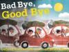 Bad Bye, Good Bye - Deborah Underwood, Jonathan Bean