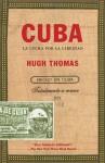 Cuba: La lucha por la libertad (Spanish Edition) - Hugh Thomas