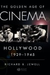 The Golden Age of Cinema: Hollywood, 1929-1945 - Richard Jewell