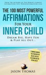 Affirmation | The 100 Most Powerful Affirmations For Your Inner Child | 2 Amazing Affirmative Bonus Books Included for Success & Health: Dream Big, Have Fun and Play All Out - Jason Thomas