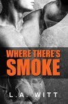 Where There's Smoke - L.A. Witt