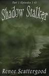 Shadow Stalker Part 1 (Episodes 1 - 6) (Shadow Stalker Bundles) - Renee Scattergood