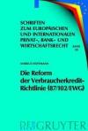 Die Reform Der Verbraucherkredit-Richtlinie (87/102/Ewg): Eine Darstellung Und W Rdigung Der Entw Rfe F R Eine Neue Verbraucherkredit-Richtlinie Unter - Markus Hoffmann