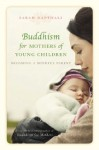 Buddhism for Mothers of Young Children - Sarah Napthali