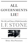 All Governments Lie: The Life and Times of Rebel Journalist I. F. Stone - Myra MacPherson