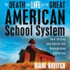 The Death and Life of the Great American School System: How Testing and Choice Are Undermining Education - Diane Ravitch, Eliza Foss, Writers' Representatives LLC