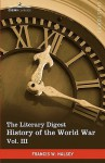 The Literary Digest History of the World War, Vol. III (in Ten Volumes, Illustrated): Compiled from Original and Contemporary Sources: American, Briti - Francis W. Halsey