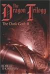 The Dragon Trilogy the Dark God: II - Robert Thornton