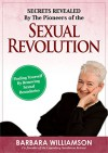 Secret Revealed By The Pioneers Of The Sexual Revolution: Finding Yourself By Removing Sexual Boundaries - Barbara Williamson