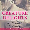 Creature Delights: The Complete Collection - James Eva, Cheyenne Madison