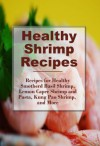 Healthy Shrimp Recipes: Healthy Spicy Shrimp Pasta, Smothered Basil Shrimp, and more! (The Best Healthy Recipes) - Sarah Campbell
