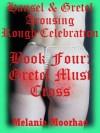 Gretel Must Cross: A Fairy Tale Erotica Story (Hansel and Gretel Arousing) - Melanie Moorhac
