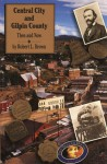 Central City and Gilpin County: Then and Now - Robert L. Brown
