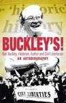 Buckley's!: Ken Buckley; Historian, Author And Civil Libertarian: An Autobiography - K. D. Buckley