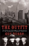 The Outfit: The Role of the Chicago Underworld in the Shaping of Modern America - Gus Russo