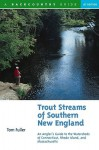 Trout Streams of Southern New England: An Angler's Guide to the Watersheds of Connecticut, Rhode Island, and Massachusetts - Tom Fuller