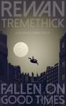 Fallen on Good Times: A Pilgrim's Wane novel - Rewan Tremethick, Stephanie Dagg