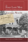 The Four Lost Men: The Previously Unpublished Long Version, Including the Original Short Story - Thomas Wolfe, Arlyn Bruccoli, Matthew J. Bruccoli