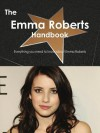 The Emma Roberts Handbook - Everything You Need to Know about Emma Roberts - Emily Smith