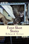 Ferret Short Stories - Edward Crist