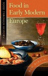 Food in Early Modern Europe (Food through History) - Ken Albala