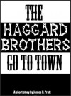 The Haggard Brothers Go To Town - James Pratt