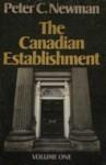 The Canadian Establishment (hardback) - Peter C. Newman