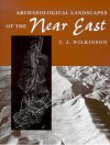Archaeological Landscapes of the Near East - T.J. Wilkinson