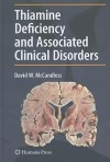 Thiamine Deficiency and Associated Clinical Disorders - David McCandless