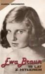 Ewa Braun - 15 [piętnaście] lat z Hitlerem - Karol Grünberg