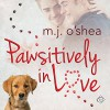 Pawsitively in Love - M.J. O'Shea, Marc Schindler, Dreamspinner Press LLC