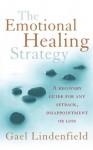 The Emotional Healing Strategy: A recovery guide for any setback, disappointment or loss - Gael Lindenfield