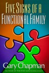 Five Signs of a Functional Family - Gary Chapman, Derek Chapman