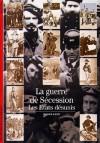 La Guerre de Sécession : Les Etats désunis - André Kaspi