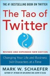 The Tao of Twitter, Revised and Expanded New Edition: Changing Your Life and Business 140 Characters at a Time - Mark Schaefer