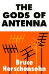 The Gods of Antenna - Bruce Herschensohn