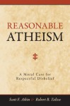 Reasonable Atheism: A Moral Case for Respectful Disbelief - Scott F. Aikin