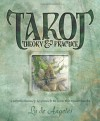 Tarot Theory & Practice: A Revolutionary Approach to How the Tarot Works - Ly de Angeles