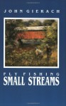 Fly Fishing Small Streams - John Gierach