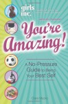 You're Amazing!: A No-Pressure Guide to Being Your Best Self (Girls Inc. Presents) - Claire Mysko
